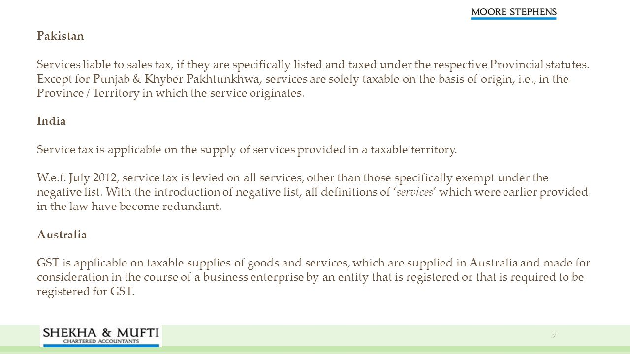 Pakistan Services liable to sales tax, if they are specifically listed and taxed under the respective Provincial statutes. Except for Punjab & Khyber