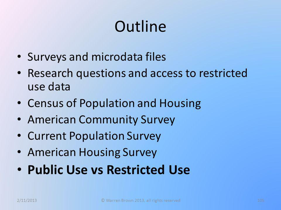 Outline Surveys and microdata files Research questions and access to restricted use data Census of Population and Housing American Community Survey Cu