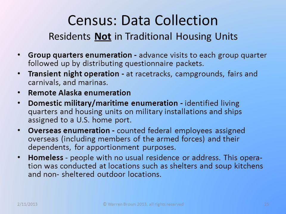 Census: Data Collection Residents Not in Traditional Housing Units Group quarters enumeration - advance visits to each group quarter followed up by di