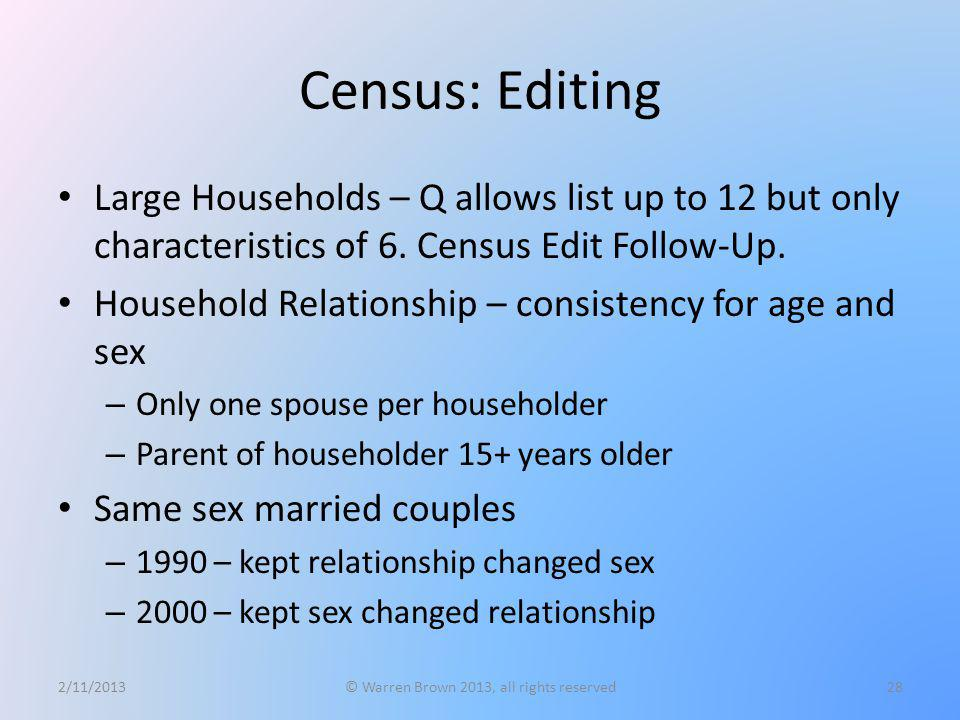 Census: Editing Large Households – Q allows list up to 12 but only characteristics of 6. Census Edit Follow-Up. Household Relationship – consistency f