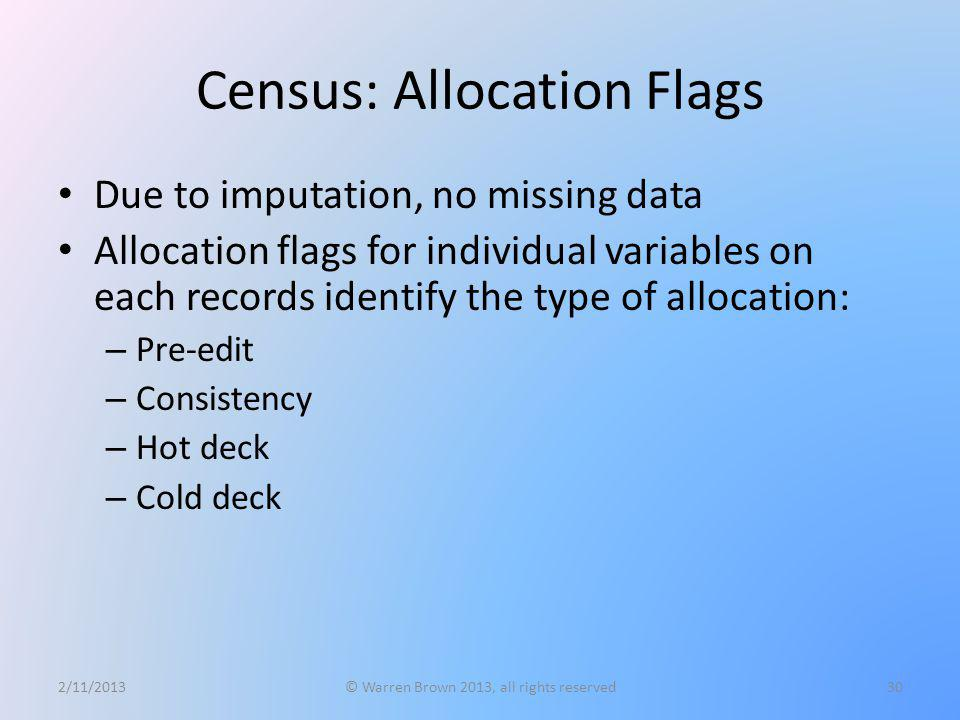 Census: Allocation Flags Due to imputation, no missing data Allocation flags for individual variables on each records identify the type of allocation: