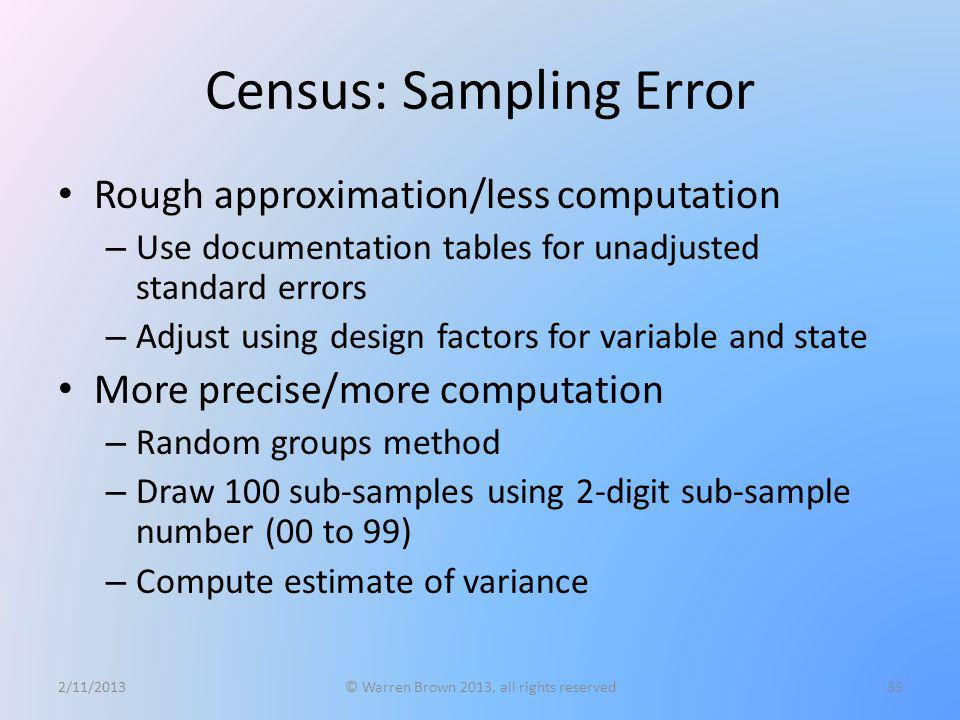 Census: Sampling Error Rough approximation/less computation – Use documentation tables for unadjusted standard errors – Adjust using design factors fo