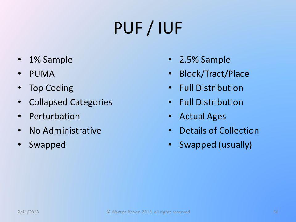 PUF / IUF 1% Sample PUMA Top Coding Collapsed Categories Perturbation No Administrative Swapped 2/11/2013© Warren Brown 2013, all rights reserved50 2.