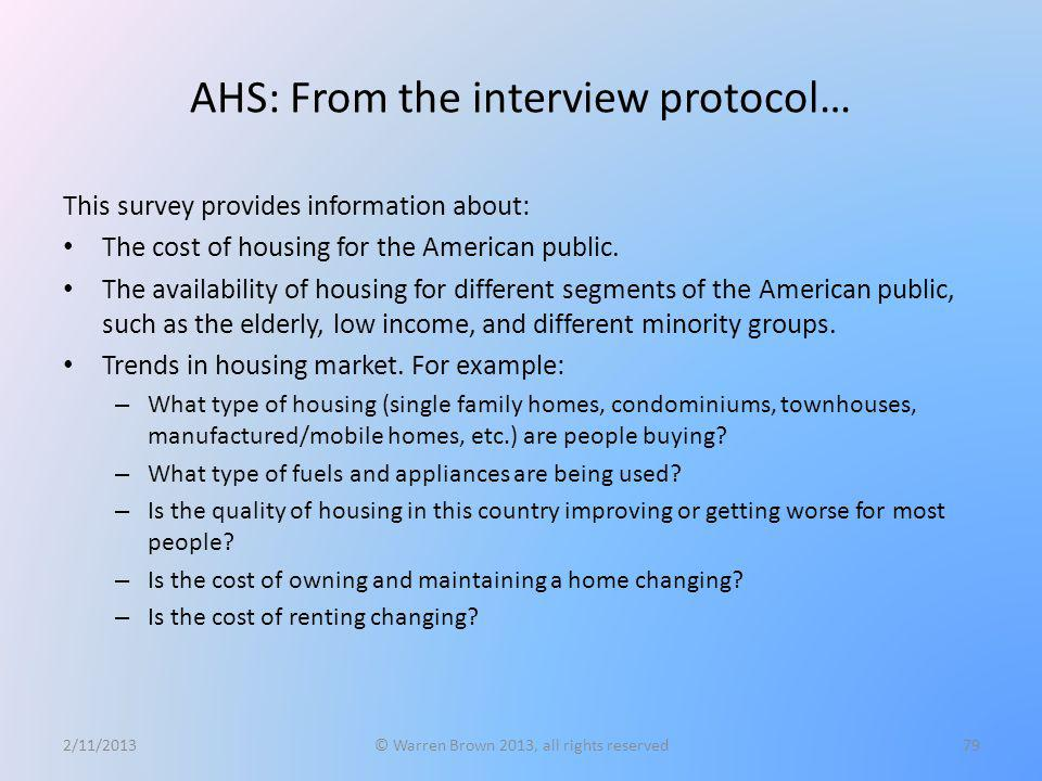 AHS: From the interview protocol… This survey provides information about: The cost of housing for the American public. The availability of housing for