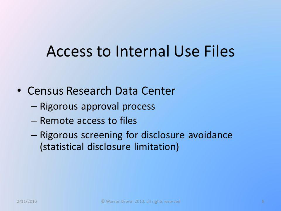 Access to Internal Use Files Census Research Data Center – Rigorous approval process – Remote access to files – Rigorous screening for disclosure avoi