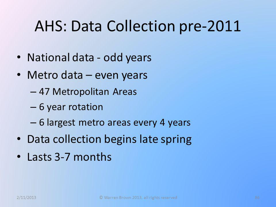 AHS: Data Collection pre-2011 National data - odd years Metro data – even years – 47 Metropolitan Areas – 6 year rotation – 6 largest metro areas ever