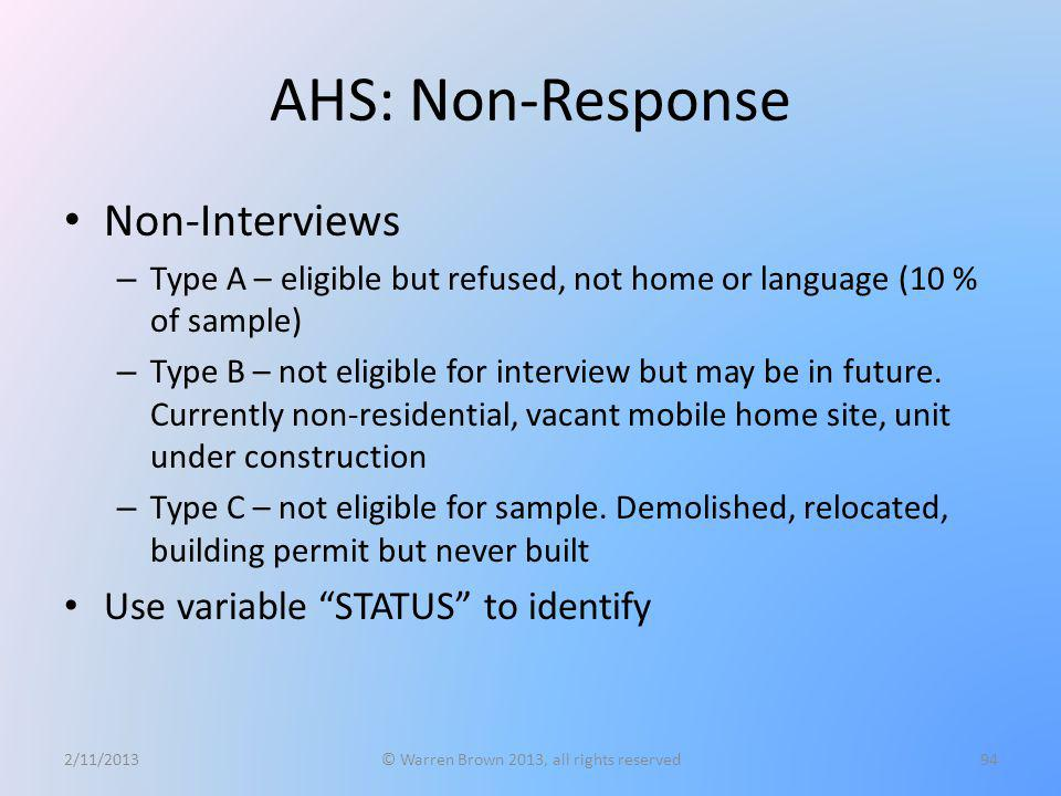 AHS: Non-Response Non-Interviews – Type A – eligible but refused, not home or language (10 % of sample) – Type B – not eligible for interview but may
