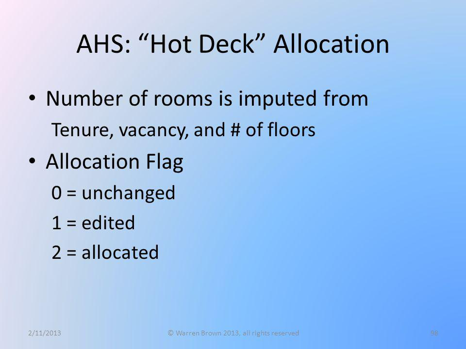 AHS: Hot Deck Allocation Number of rooms is imputed from Tenure, vacancy, and # of floors Allocation Flag 0 = unchanged 1 = edited 2 = allocated 2/11/