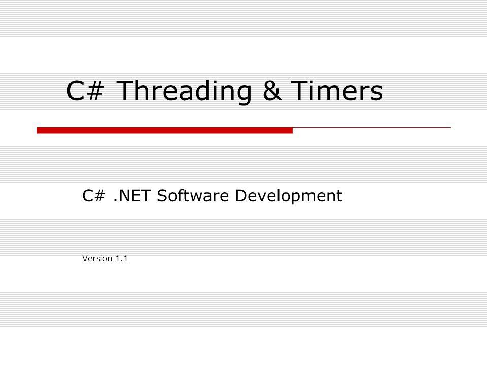C# Threading & Timers C#.NET Software Development Version 1.1