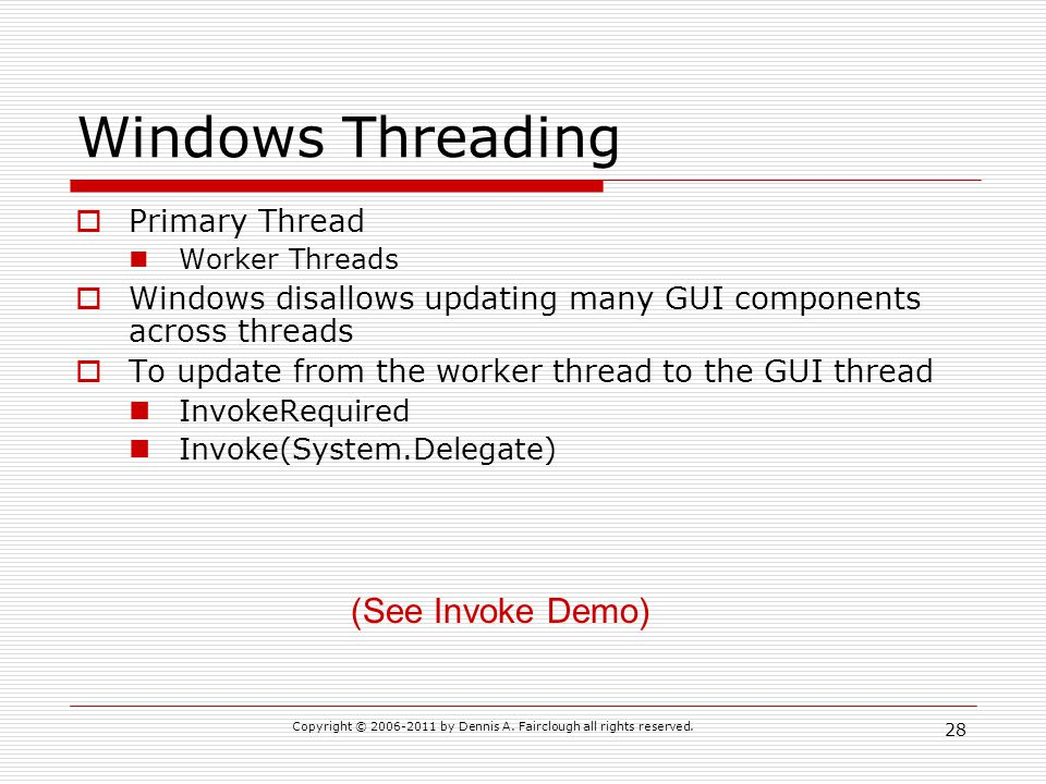 Copyright © 2006-2011 by Dennis A. Fairclough all rights reserved. 28 Windows Threading Primary Thread Worker Threads Windows disallows updating many