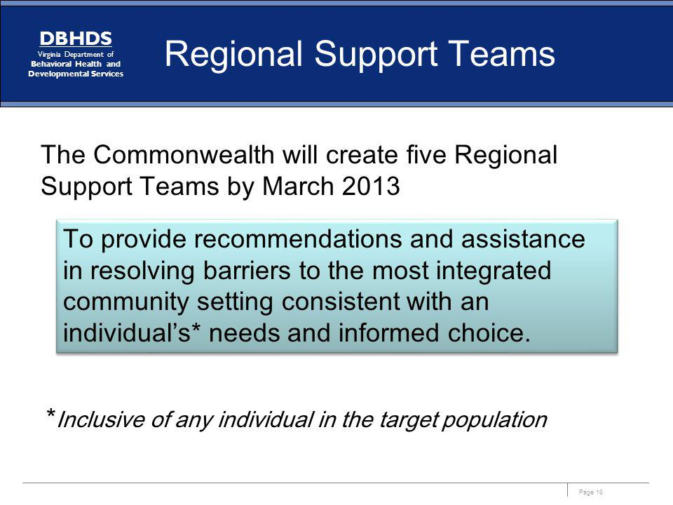 Page 16 DBHDS Virginia Department of Behavioral Health and Developmental Services The Commonwealth will create five Regional Support Teams by March 20