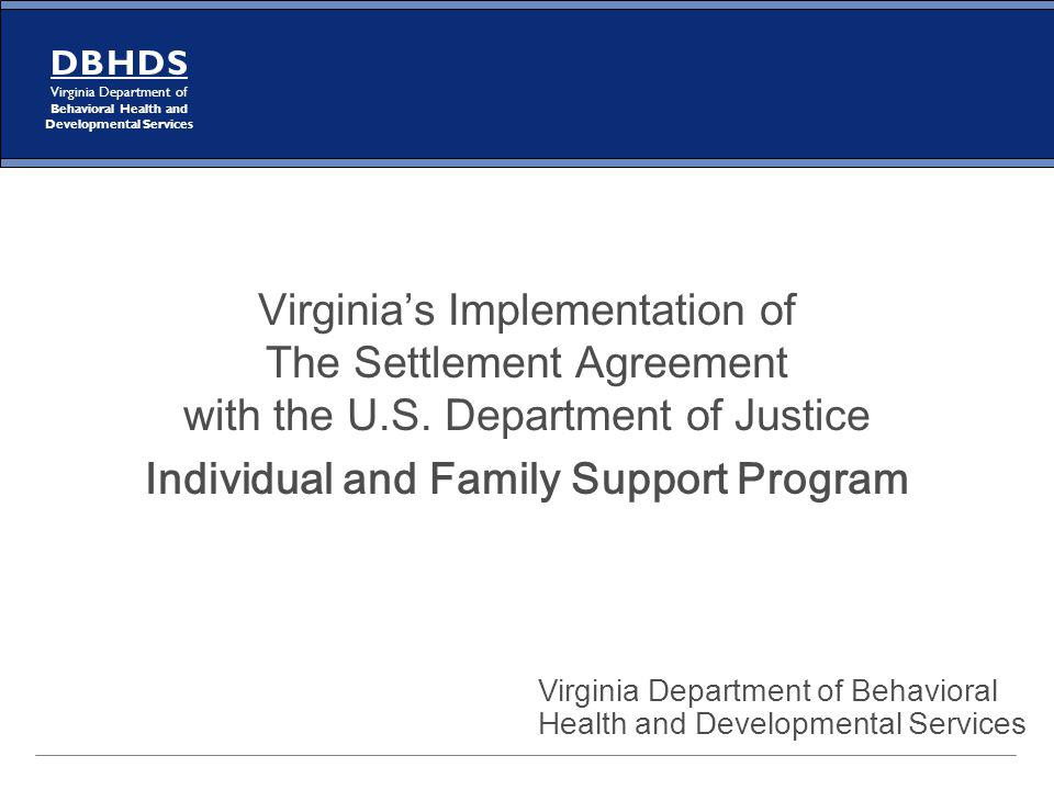 D B H D S Virginia Department of Behavioral Health and Developmental Services Virginias Implementation of The Settlement Agreement with the U.S. Depar