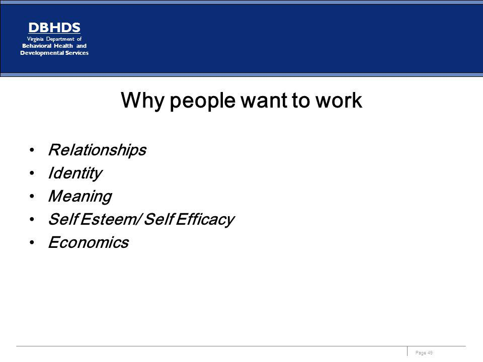 Page 49 DBHDS Virginia Department of Behavioral Health and Developmental Services Why people want to work Relationships Identity Meaning Self Esteem/