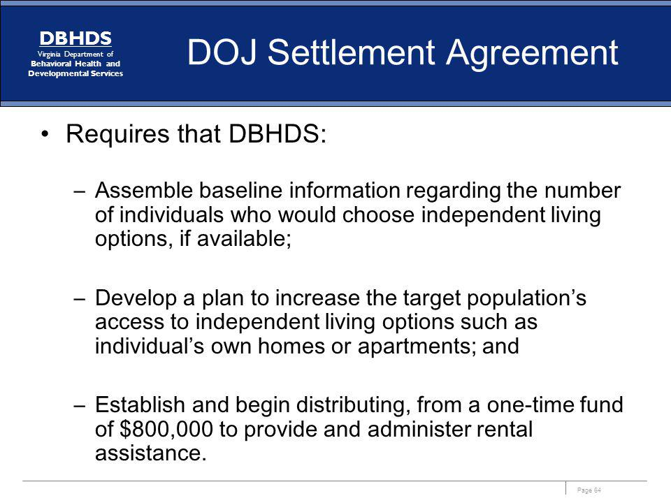 Page 64 DBHDS Virginia Department of Behavioral Health and Developmental Services DOJ Settlement Agreement Requires that DBHDS: –Assemble baseline inf