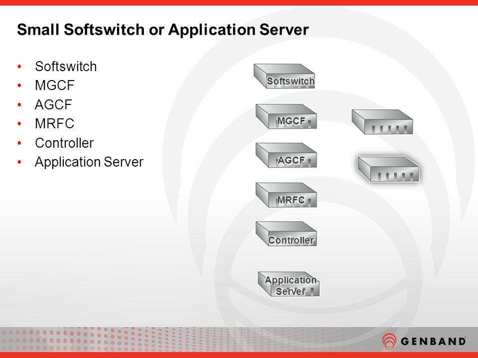 Softswitch MGCF AGCF MRFC Controller Application Server Small Softswitch or Application Server