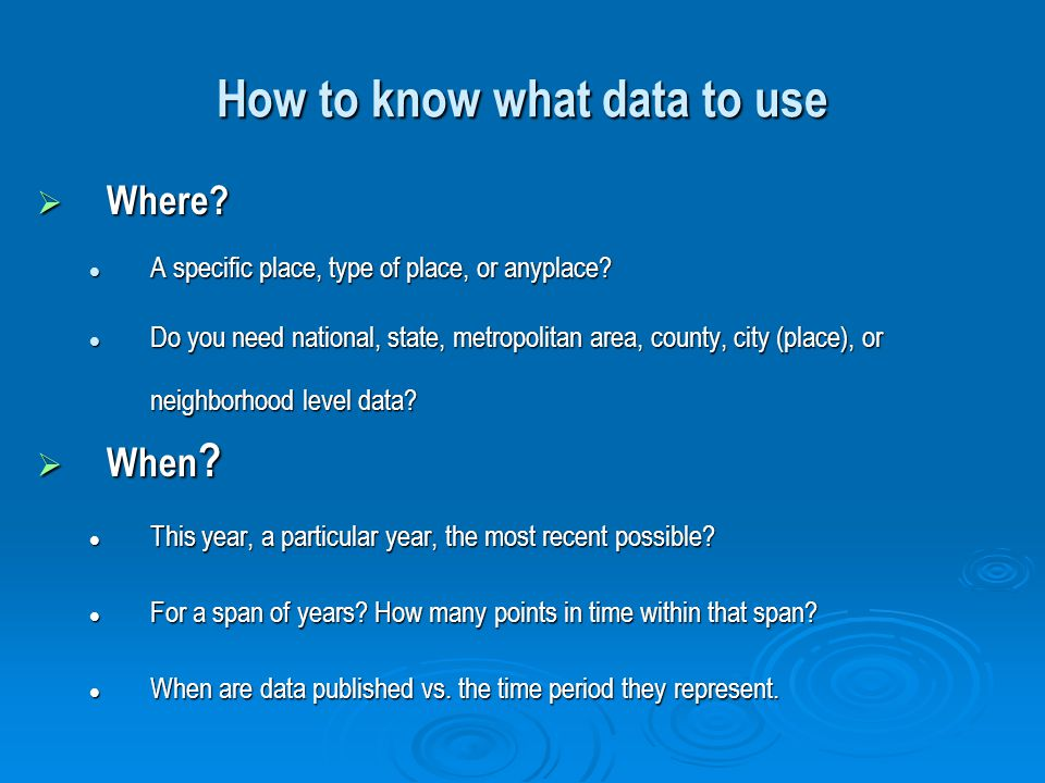How to know what data to use Where. Where. A specific place, type of place, or anyplace.