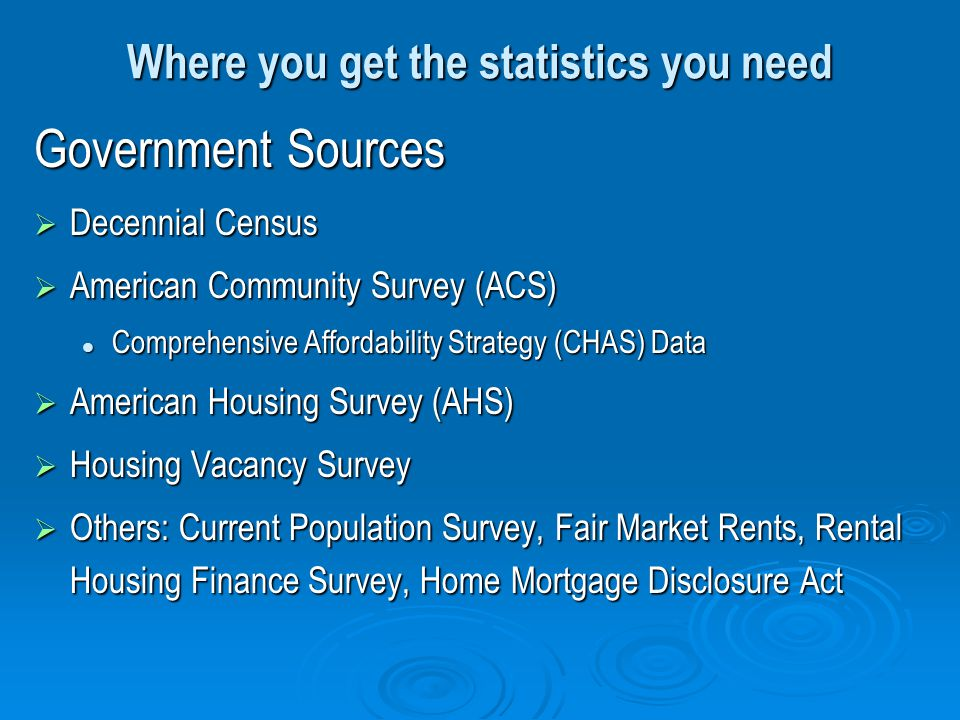 Where you get the statistics you need Government Sources Decennial Census Decennial Census American Community Survey (ACS) American Community Survey (