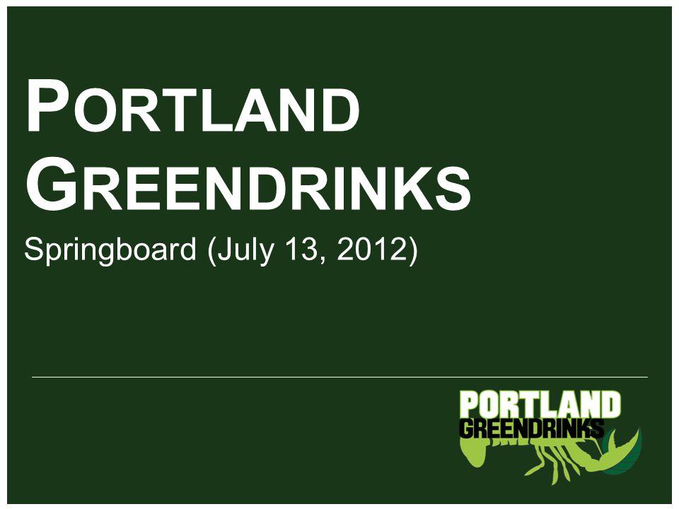 P ORTLAND G REENDRINKS | Springboard (CGV) P ORTLAND G REENDRINKS Springboard (July 13, 2012)