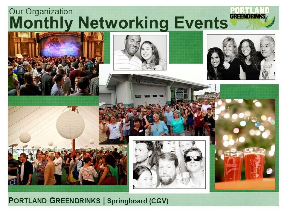P ORTLAND G REENDRINKS | Springboard (CGV) Our Organization: Monthly Networking Events