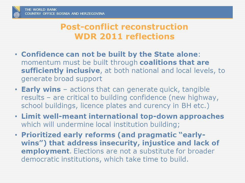THE WORLD BANK COUNTRY OFFICE BOSNIA AND HERZEGOVINA Post-conflict reconstruction WDR 2011 reflections Confidence can not be built by the State alone: