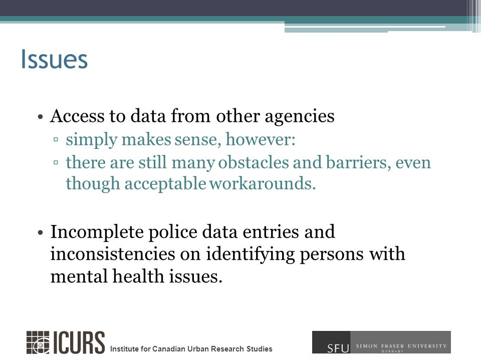 Institute for Canadian Urban Research Studies Issues Access to data from other agencies simply makes sense, however: there are still many obstacles and barriers, even though acceptable workarounds.