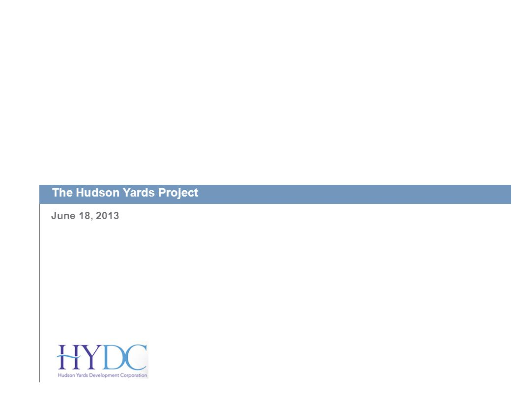The Hudson Yards Project June 18, 2013