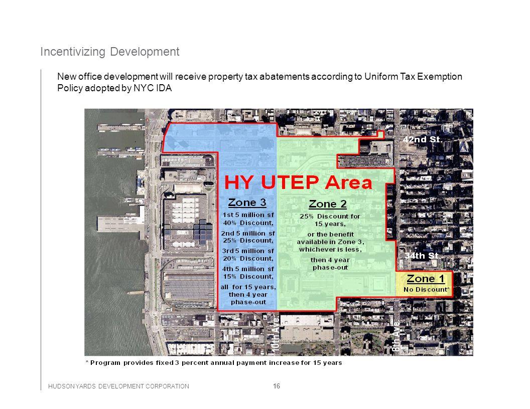 HUDSON YARDS DEVELOPMENT CORPORATION 16 Incentivizing Development New office development will receive property tax abatements according to Uniform Tax