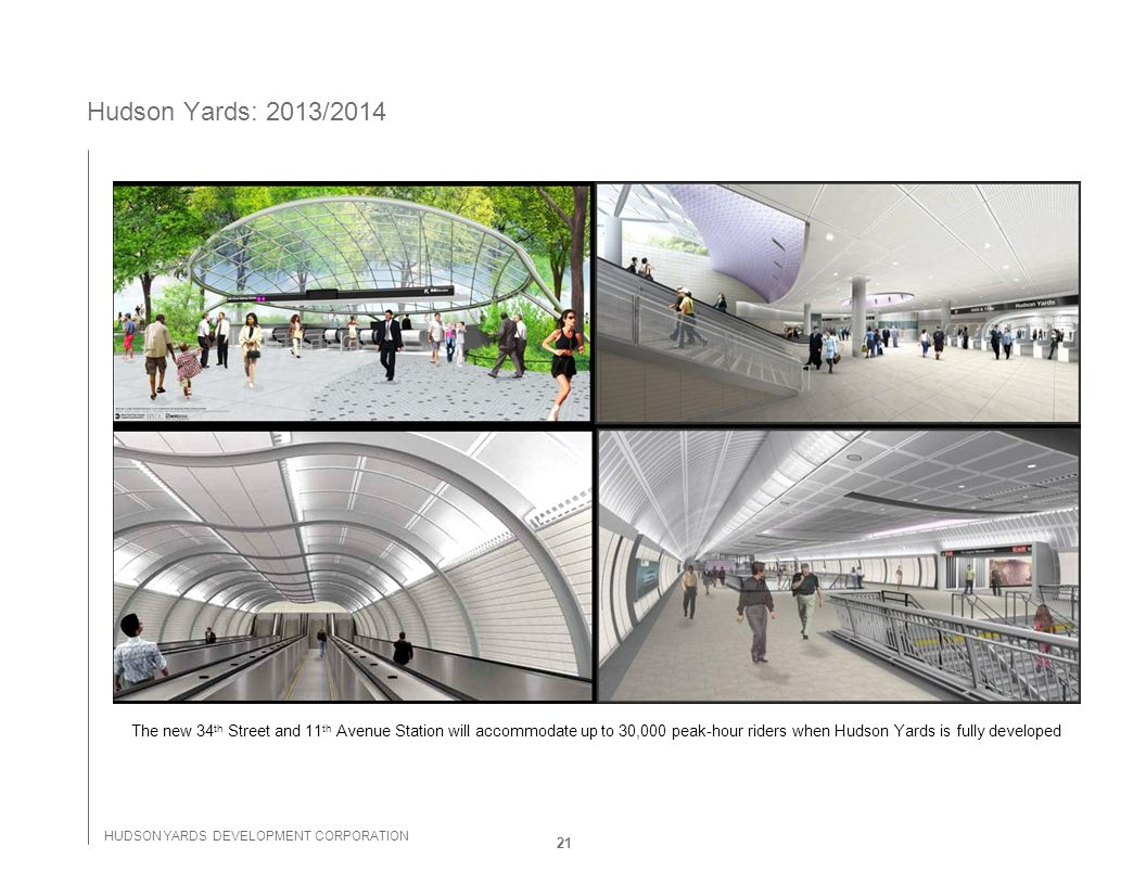 HUDSON YARDS DEVELOPMENT CORPORATION Hudson Yards: 2013/2014 The new 34 th Street and 11 th Avenue Station will accommodate up to 30,000 peak-hour rid