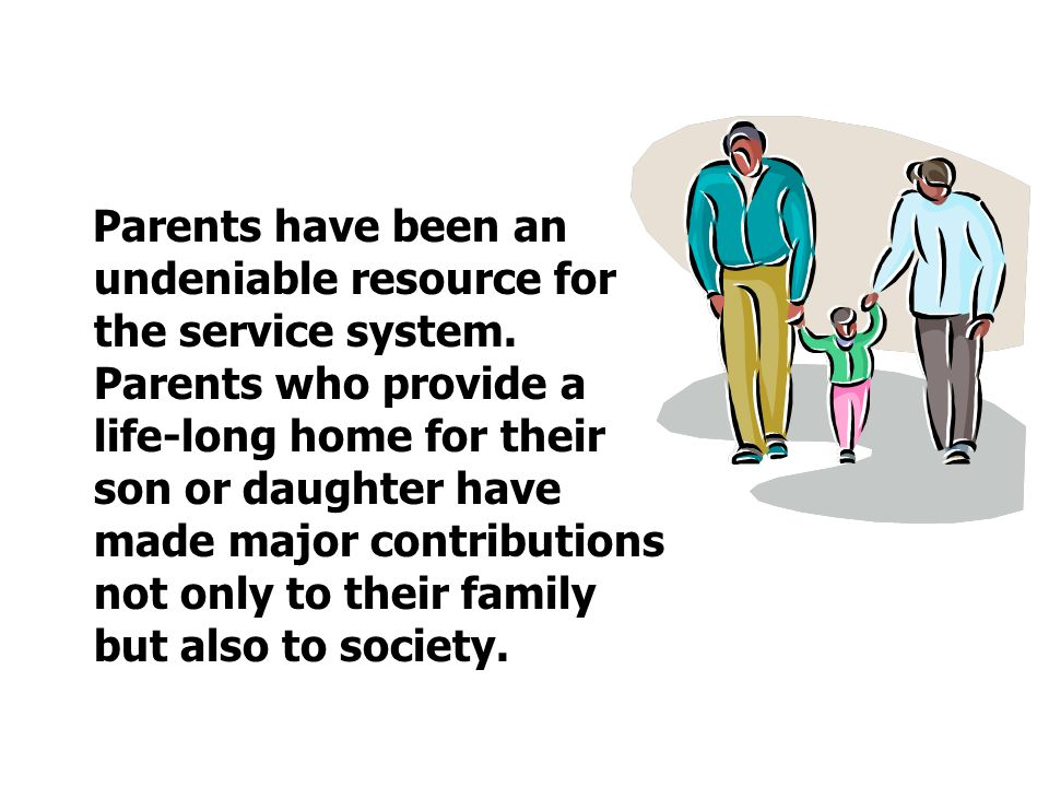 Parents have been an undeniable resource for the service system.