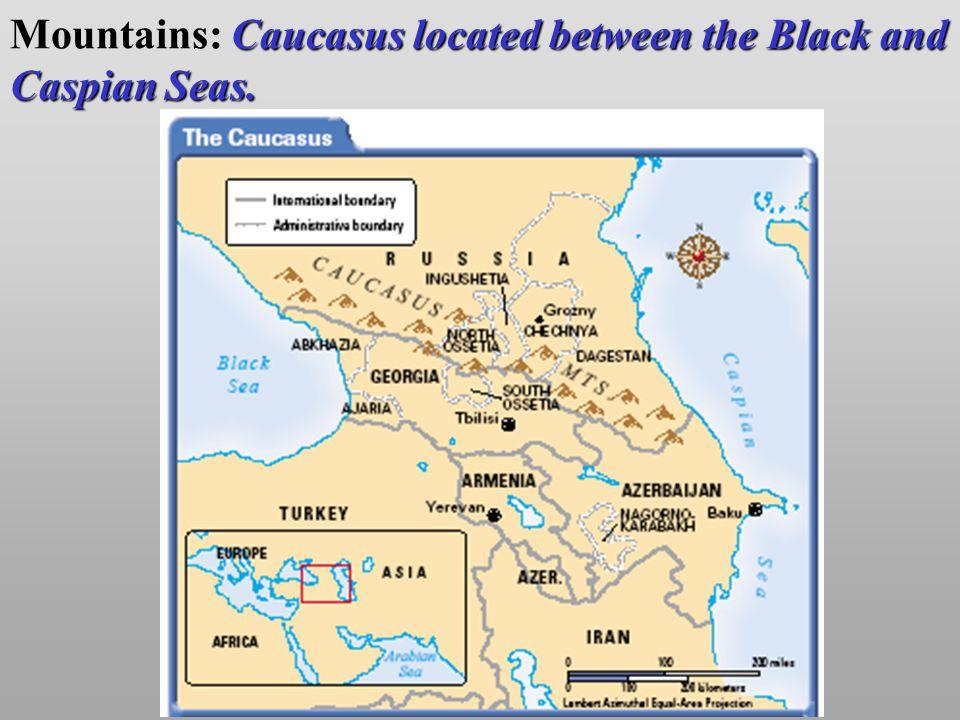 Caucasus located between the Black and Caspian Seas. Mountains: Caucasus located between the Black and Caspian Seas.