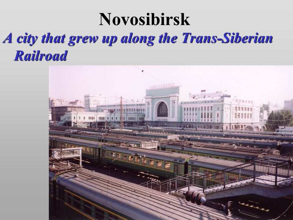Novosibirsk A city that grew up along the Trans-Siberian Railroad
