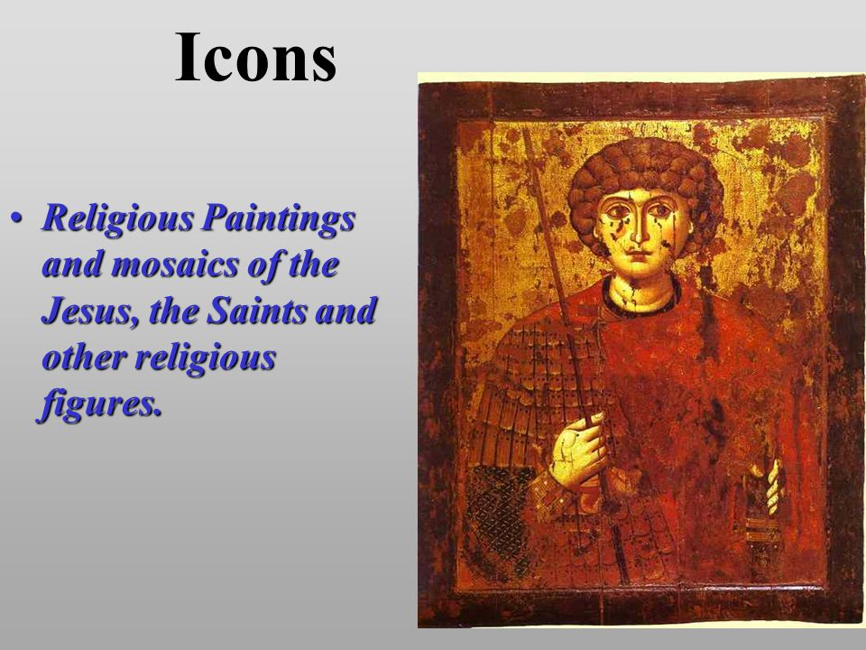 Icons Religious Paintings and mosaics of the Jesus, the Saints and other religious figures.Religious Paintings and mosaics of the Jesus, the Saints an
