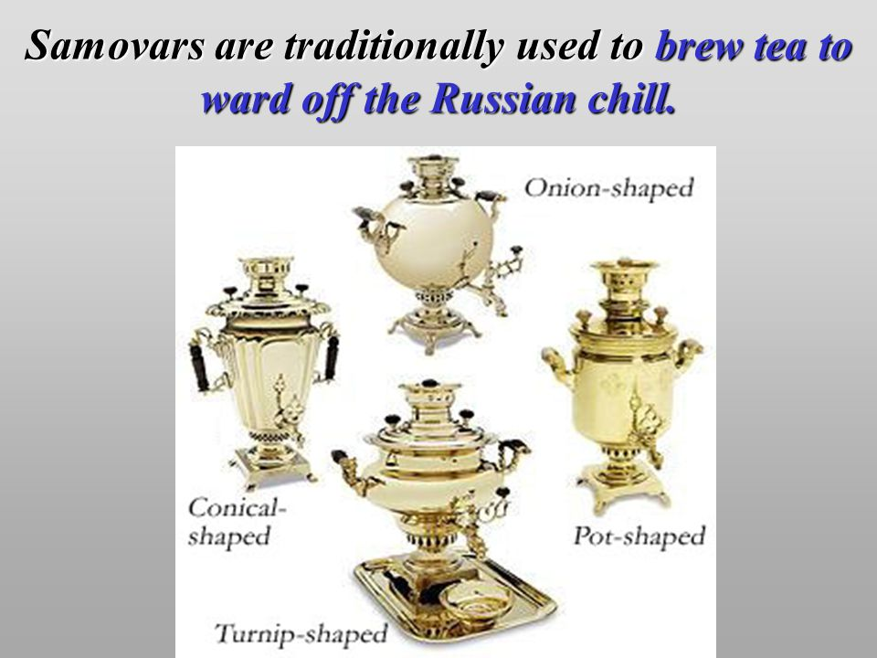 Samovars are traditionally used to brew tea to ward off the Russian chill.