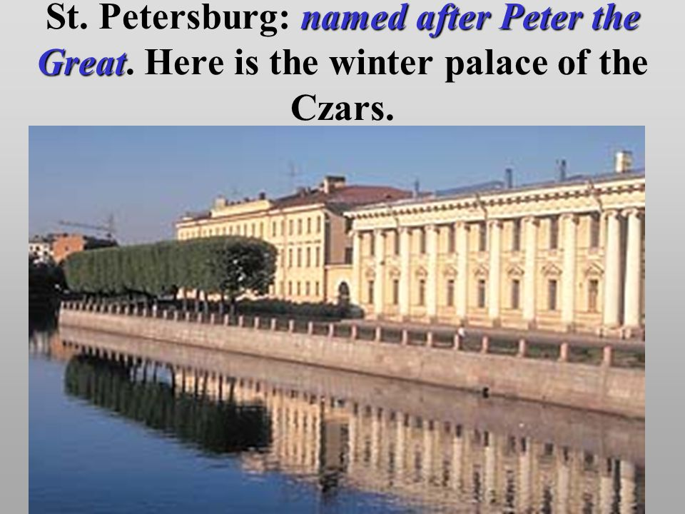 named after Peter the Great St. Petersburg: named after Peter the Great.
