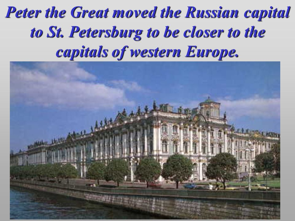 Peter the Great moved the Russian capital to St. Petersburg to be closer to the capitals of western Europe.