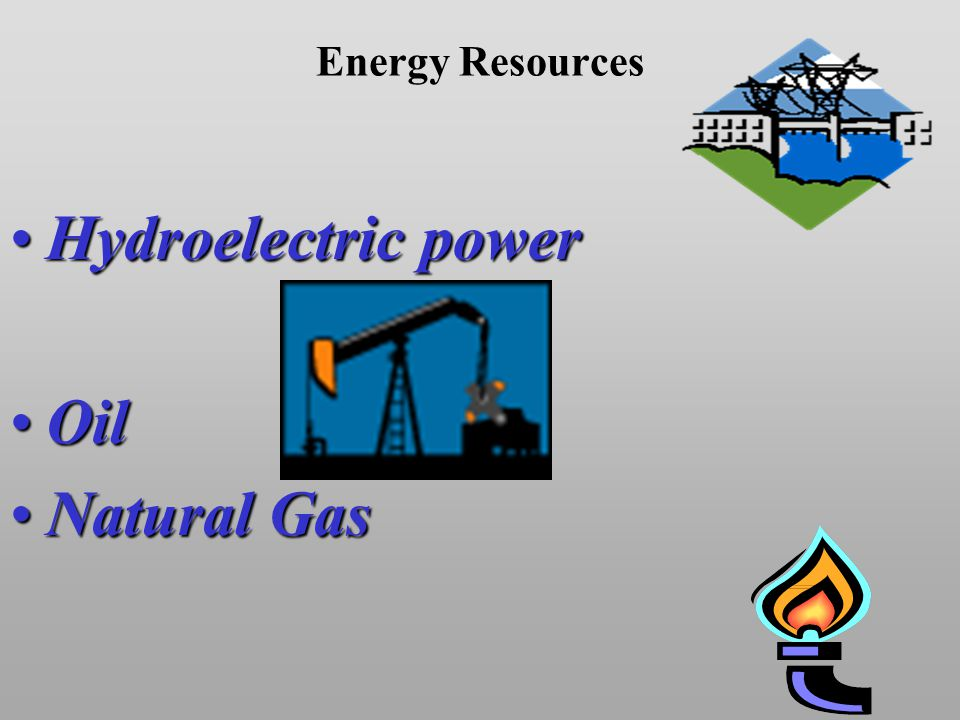 Energy Resources Hydroelectric powerHydroelectric power OilOil Natural GasNatural Gas