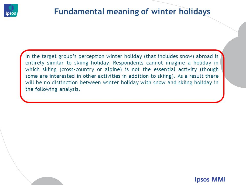 Fundamental meaning of winter holidays In the target groups perception winter holiday (that includes snow) abroad is entirely similar to skiing holiday.
