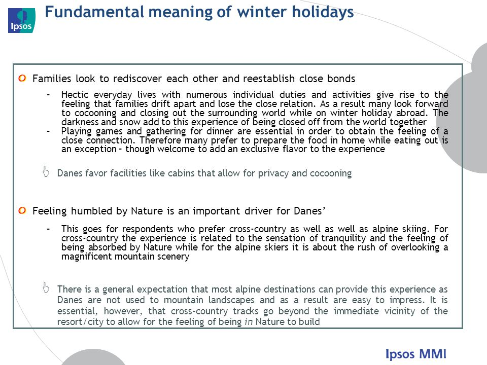 Fundamental meaning of winter holidays Families look to rediscover each other and reestablish close bonds –Hectic everyday lives with numerous individual duties and activities give rise to the feeling that families drift apart and lose the close relation.