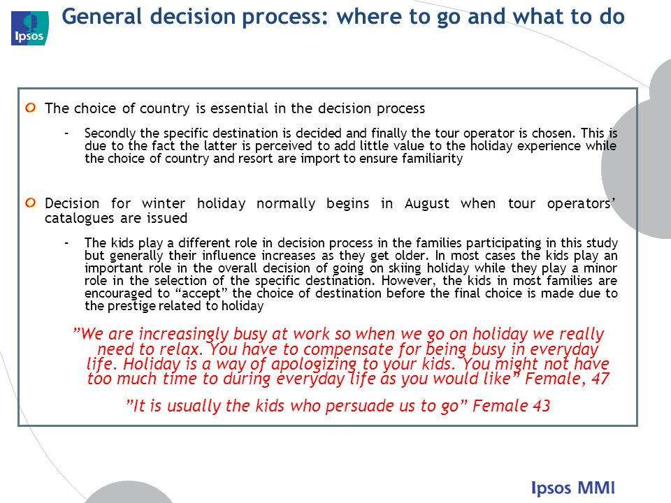 General decision process: where to go and what to do The choice of country is essential in the decision process –Secondly the specific destination is decided and finally the tour operator is chosen.