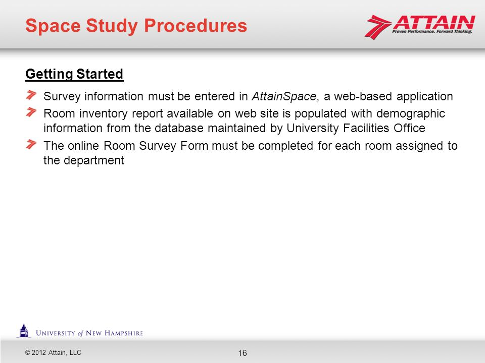 © 2012 Attain, LLC Getting Started Survey information must be entered in AttainSpace, a web-based application Room inventory report available on web s