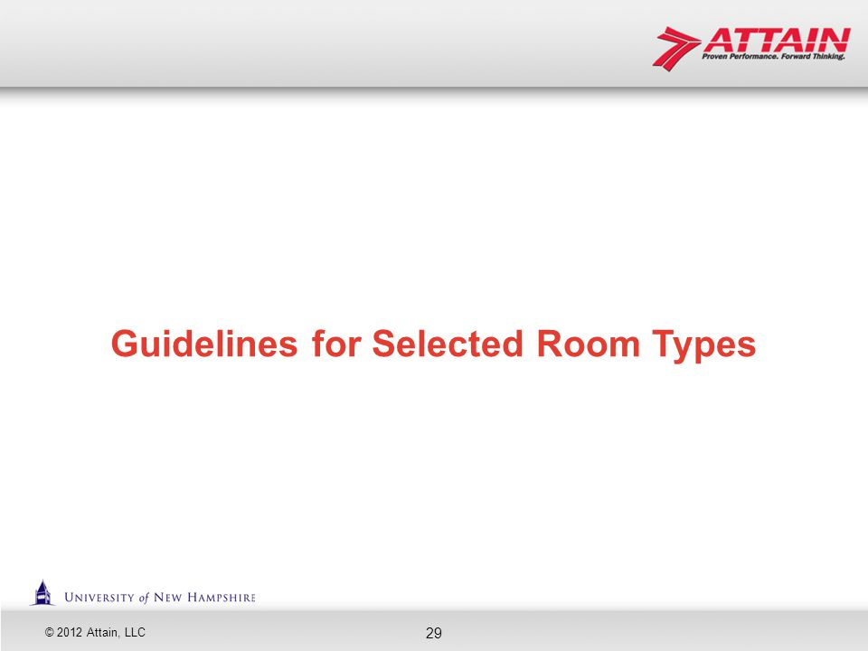 © 2012 Attain, LLC 29 Guidelines for Selected Room Types