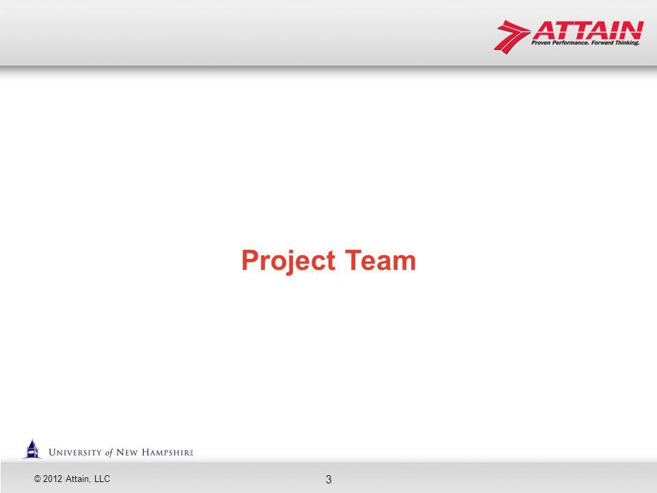 © 2012 Attain, LLC 3 Project Team