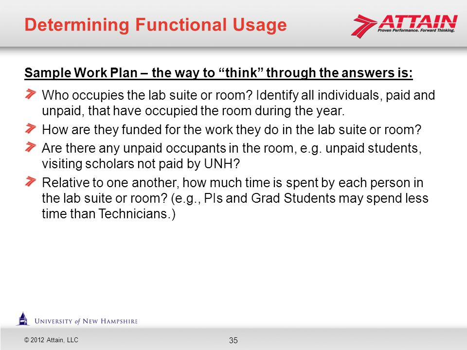 © 2012 Attain, LLC Sample Work Plan – the way to think through the answers is: Who occupies the lab suite or room? Identify all individuals, paid and