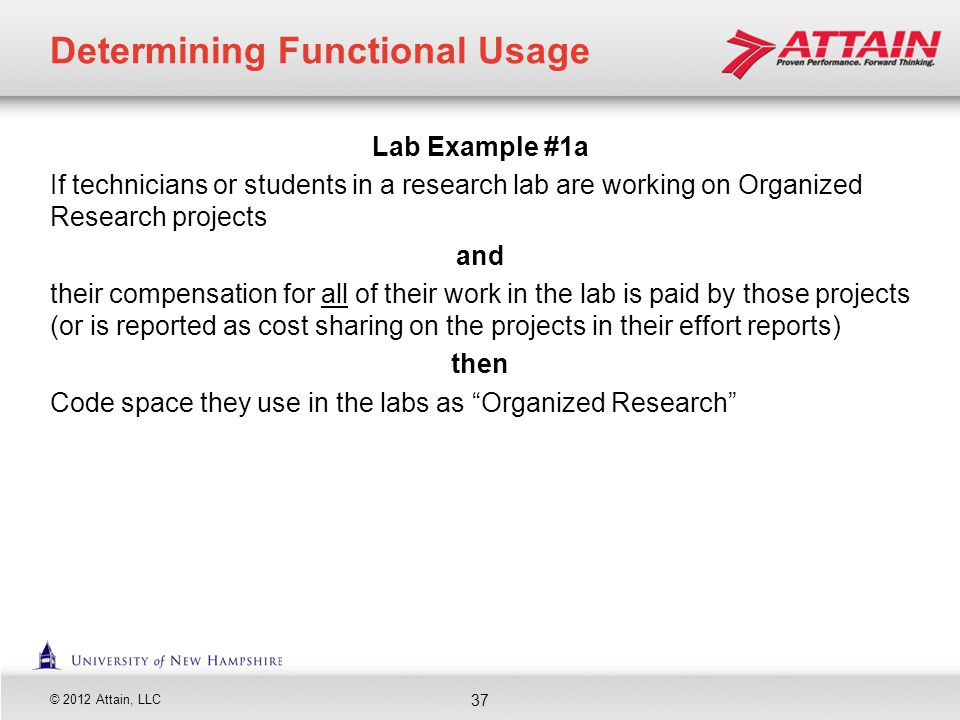 © 2012 Attain, LLC Lab Example #1a If technicians or students in a research lab are working on Organized Research projects and their compensation for