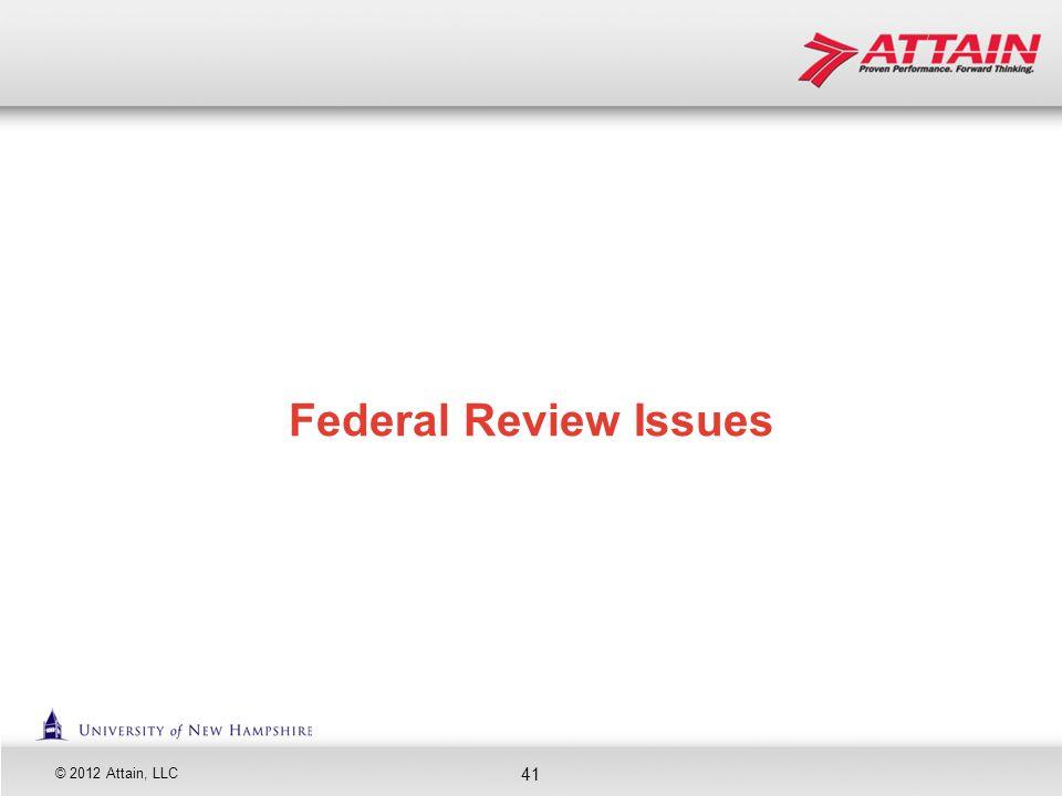 © 2012 Attain, LLC 41 Federal Review Issues