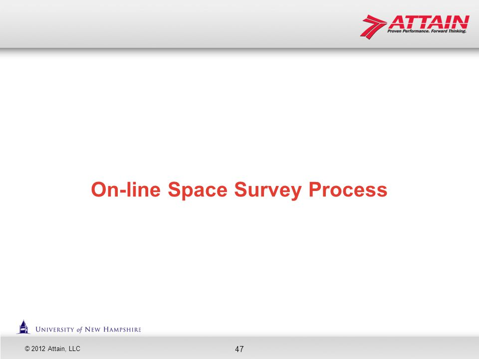 © 2012 Attain, LLC 47 On-line Space Survey Process
