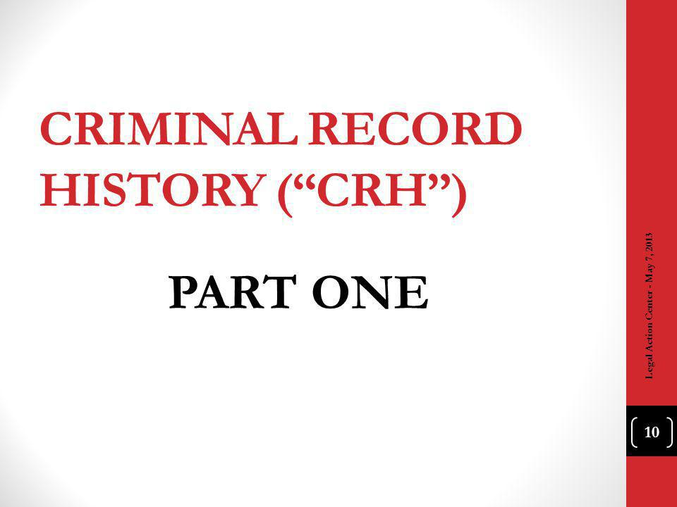CRIMINAL RECORD HISTORY (CRH) PART ONE 10 Legal Action Center - May 7, 2013
