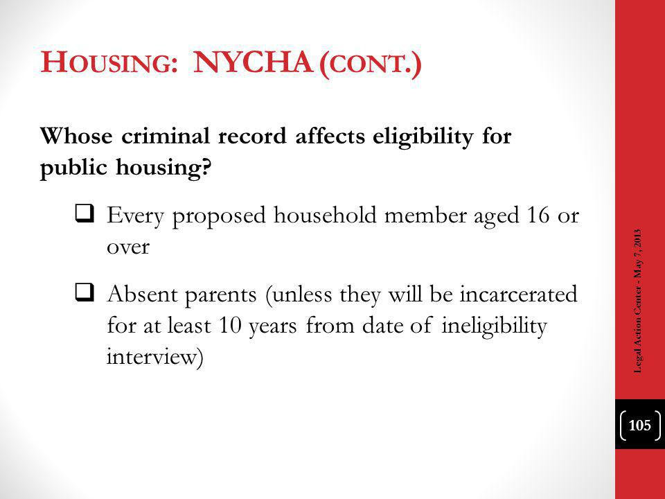 H OUSING : NYCHA ( CONT.) Whose criminal record affects eligibility for public housing.