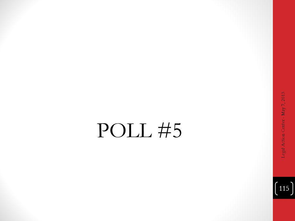 POLL #5 Legal Action Center - May 7, 2013 115