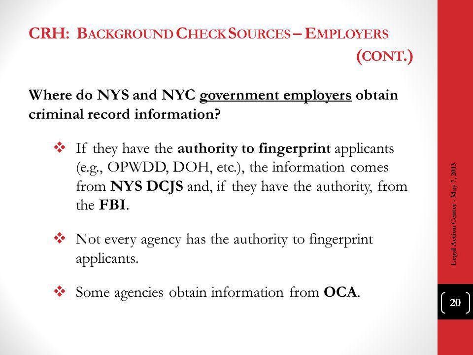 CRH: B ACKGROUND C HECK S OURCES – E MPLOYERS ( CONT.) Where do NYS and NYC government employers obtain criminal record information.